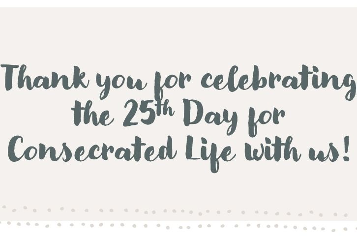 Thank you for celebrating the 25th World Day for Consecrated Life!